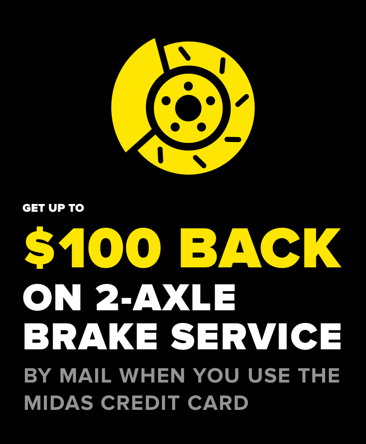 Get up to $100 back on 2-axle brake service, by mail whan you use the midas credit card.