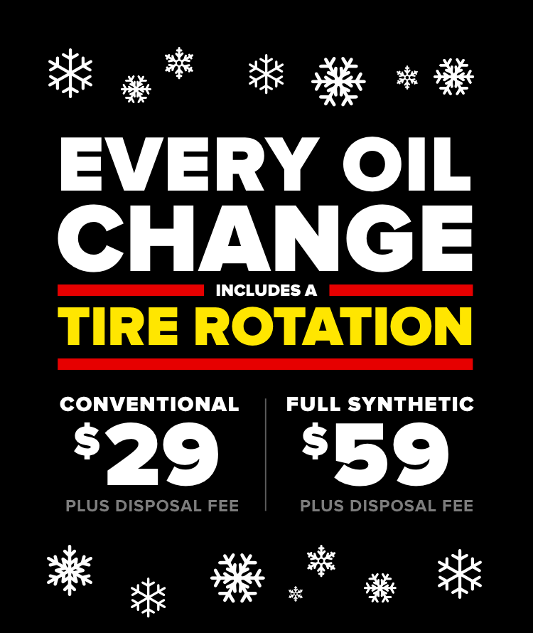 Every oil change includes a tire rotation. Conventional $29 Plus disposal fee. Full Synthetic $59 Plus disposal fee