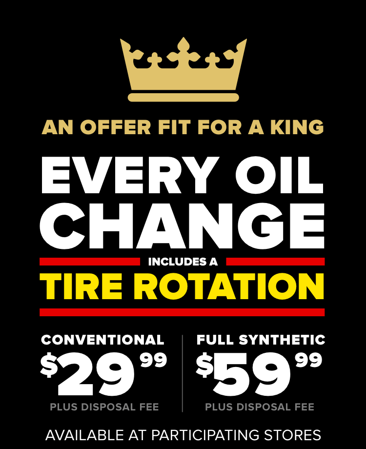 Every oil change includes a tire rotation. Conventional $29.99 Plus disposal fee. Full Synthetic $59.99 Plus disposal fee. Available at participating stores.