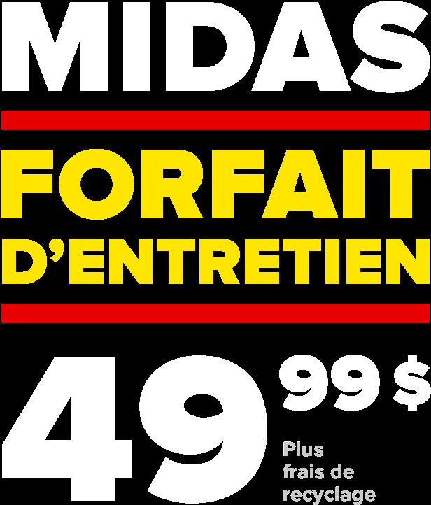 Midas forfait D'Entretien 49.99 $ plus frais de recyclage.