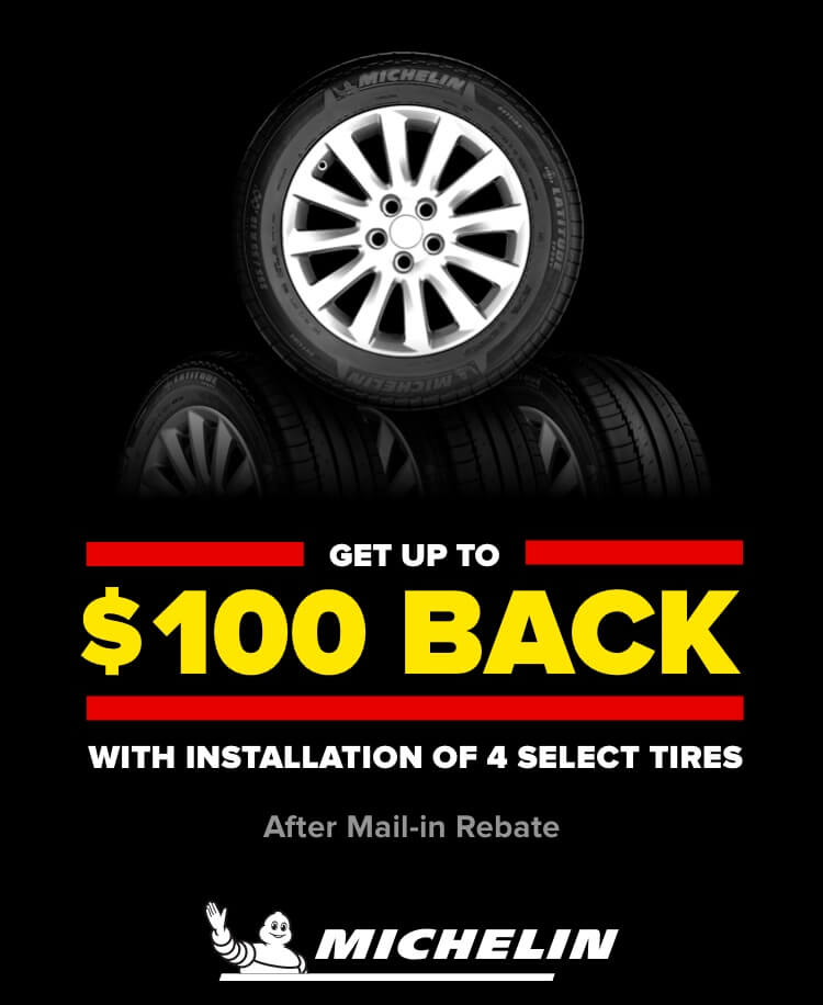 Get up to $100 back with installation of 4 select tires. After mail-in rebate Michelin