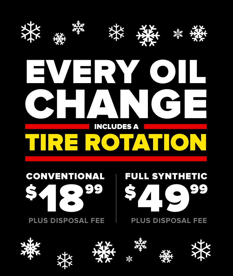 Every oil change includes a tire rotation. Conventional $18.99 Plus disposal fee. Full Synthetic $49.99 Plus disposal fee