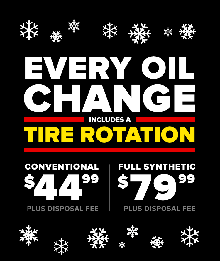 Every oil change includes a tire rotation. Conventional $44.99 Plus disposal fee. Full Synthetic $79.99 Plus disposal fee.