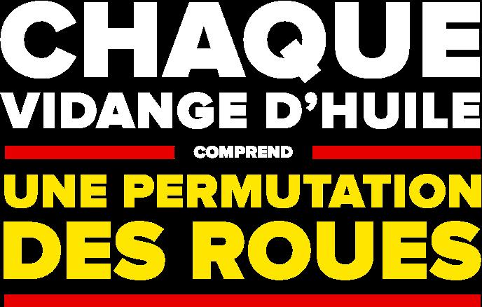 CHAQUE VIDANGE D'HUILE COMPREND UNE PERMUTATION DES ROUES