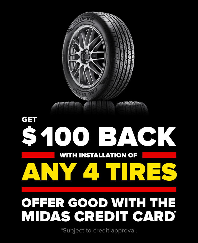 Get $100 Back with installation of any 4 tires offer good with the Midas Credit card