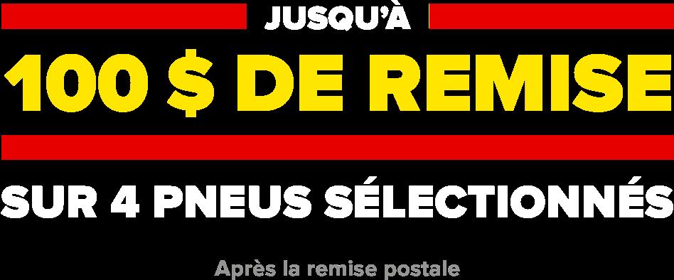 Jusqu'à 100$ de remise sur 4 pneus sélectionnés Après la remise postale.