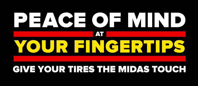 Peace of mind at your fingertips give your tires the Midas Touch.