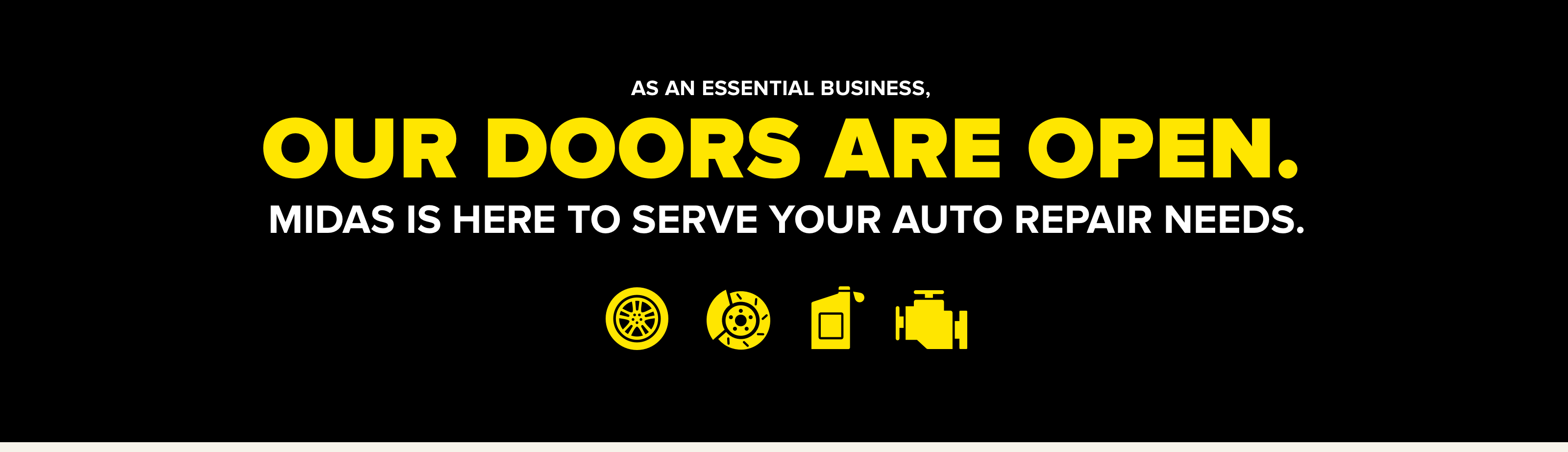 As an essential business, our doors are open. Midas is here to serve your auto repair needs.