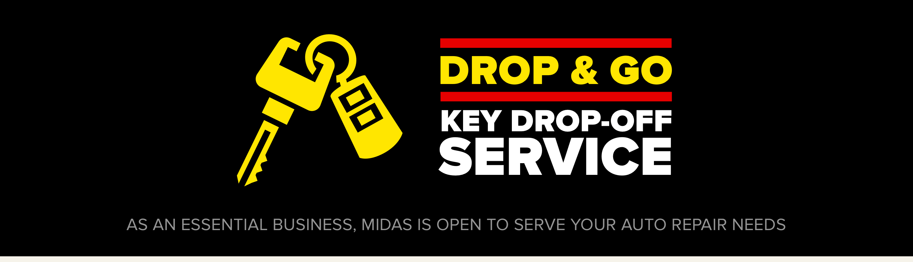 Drop & go key drop-off service. As an essential business, Midas is open to serve your auto repair needs.