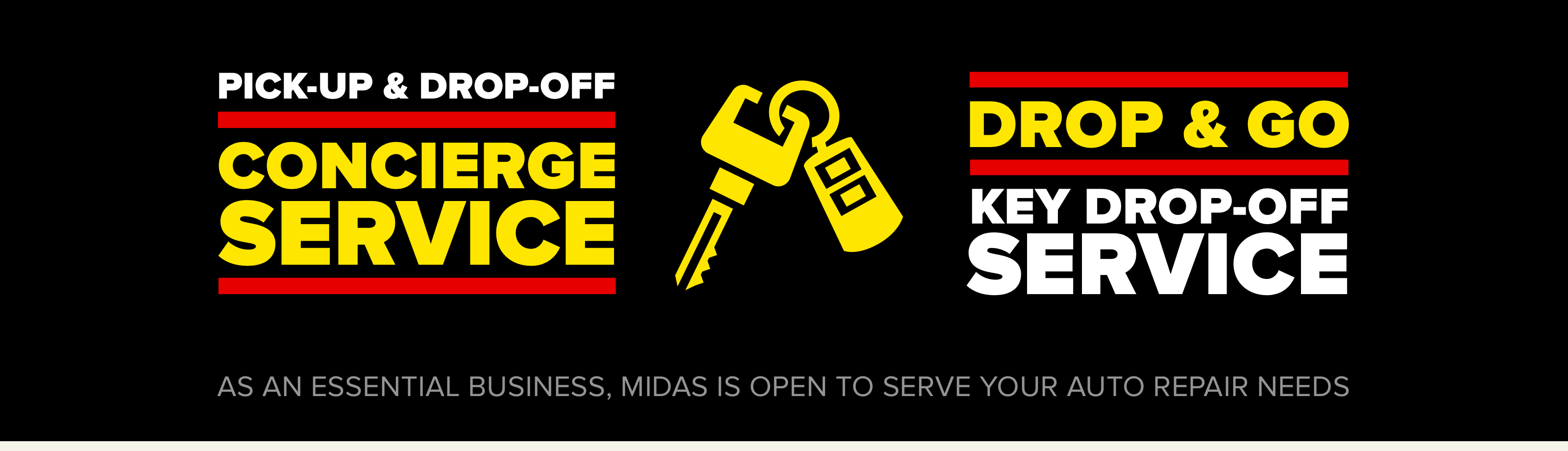 Pick-up & drop-off concierge service. Drop & go key drop-off service. As an essential business, Midas is open to serve your auto repair needs.
