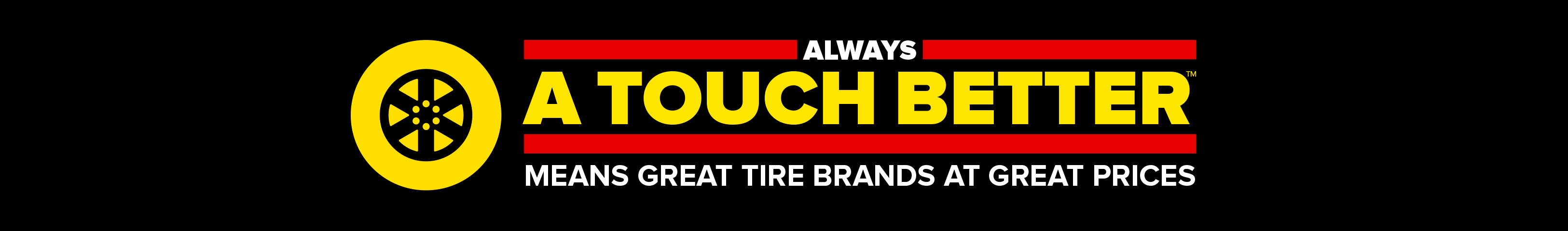 Always a Touch Better Means Great Tire Brands at Great Prices